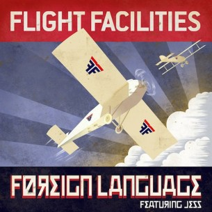 Flight Facilities' new single, Foreign Language feat. Jess...